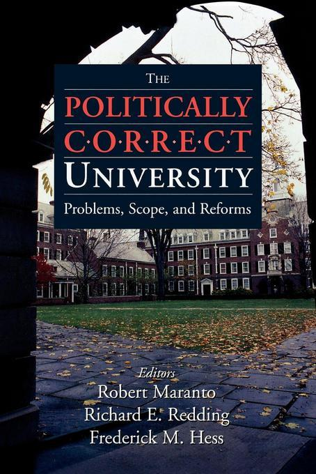 The Politically Correct University: Problems, Scope, and Reforms EB9781461660477