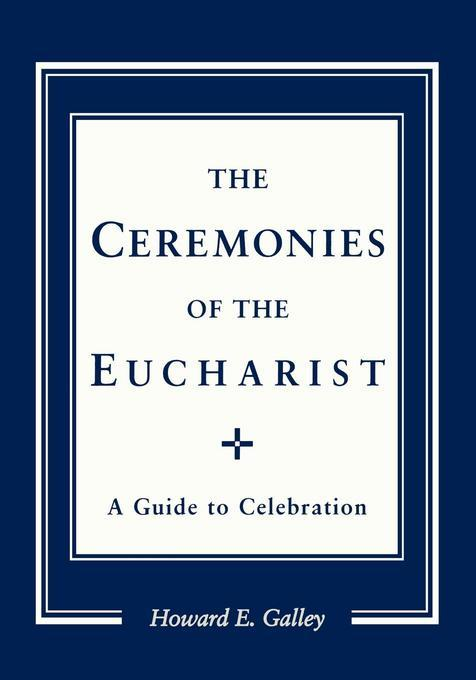 Ceremonies of the Eucharist: A guide to Celebration EB9781461660521