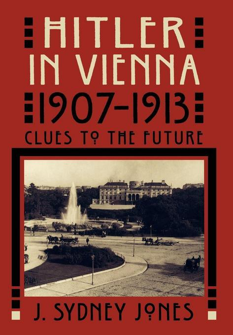 Hitler in Vienna, 1907-1913: Clues to the Future EB9781461661047
