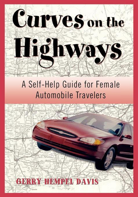 Curves on the Highway: A Self-Help Guide for Female Automobile Travelers EB9781461663782