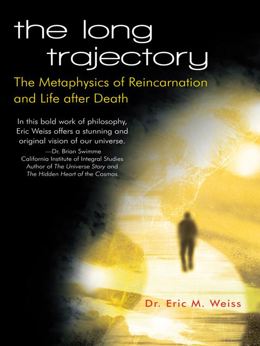 The Long Trajectory: The Metaphysics of Reincarnation and Life after Death EB9781462069637