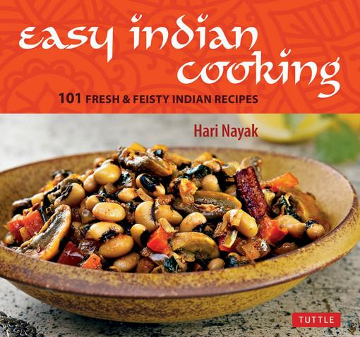 Easy Indian Cooking: 101 Fresh & Feisty Indian Recipes EB9781462910045