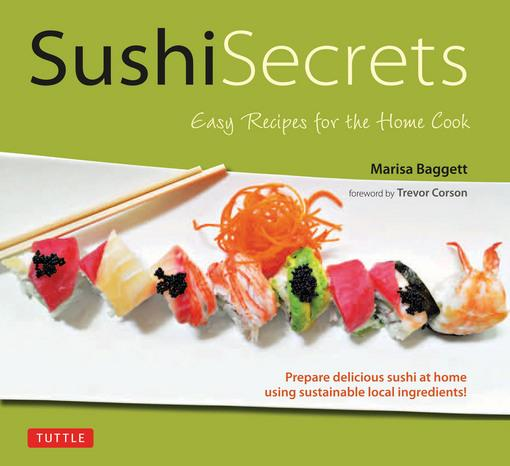 Sushi Secrets: Easy Recipes for the Home Cook EB9781462910380