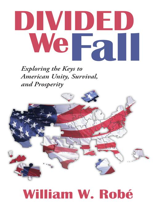 Divided We Fall: Exploring the Keys to American Unity, Survival, and Prosperity EB9781475942996