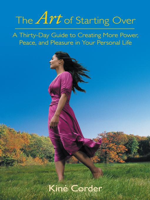 The Art of Starting Over: A Thirty-Day Guide to Creating More Power, Peace, and Pleasure in Your Personal Life EB9781475943139
