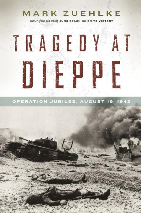 Tragedy at Dieppe: Operation Jubilee, August 19, 1942 EB9781553658368