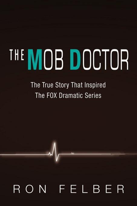 The Mob Doctor: The True Story that Inspired the FOX Dramatic Serires EB9781569804896