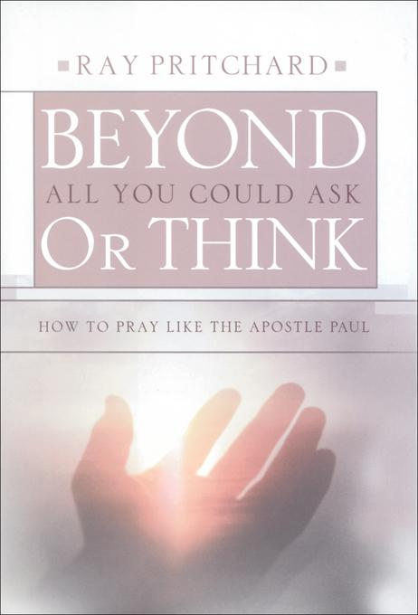 Beyond All You Could Ask or Think: How to Pray Like the Apostle Paul EB9781575676487