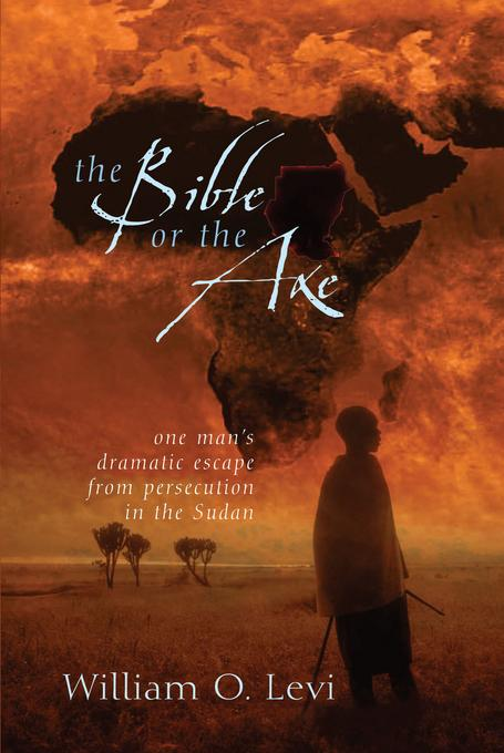 The Bible or the Axe: One Man's Dramatic Escape from Persecution in the Sudan EB9781575676494