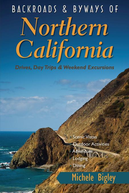 Backroads & Byways of Northern California: Drives, Day Trips and Weekend Excursions EB9781581578041