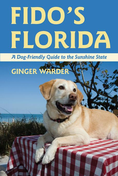 Fido's Florida: A Dog-Friendly Guide to the Sunshine State EB9781581578409