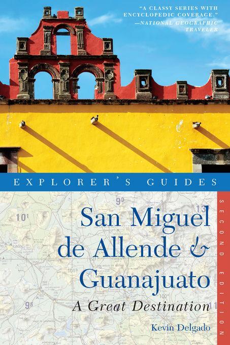 Explorer's Guide San Miguel de Allende & Guanajuato: A Great Destination EB9781581578423