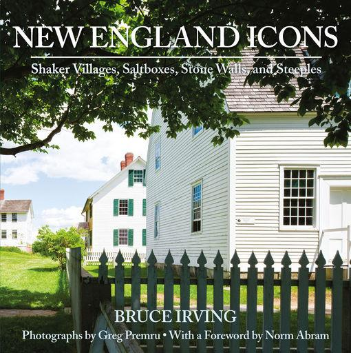 New England Icons: Shaker Villages, Saltboxes, Stone Walls and Steeples EB9781581578485