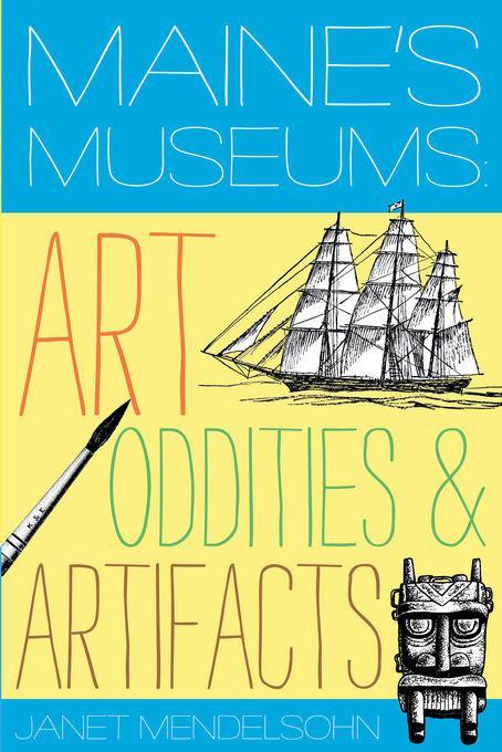 Maine's Museums: Art, Oddities & Artifacts EB9781581578799