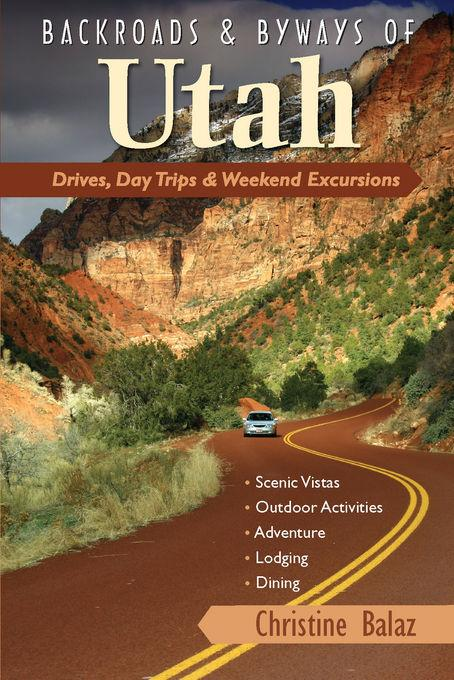 Backroads & Byways of Utah: Drives, Day Trips & Weekend Excursions EB9781581578881