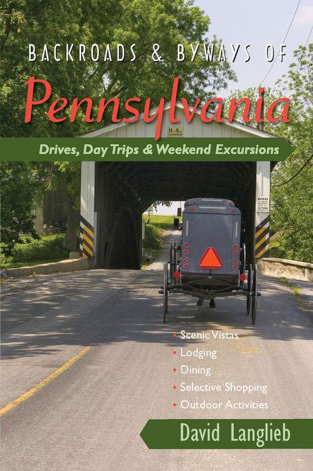 Backroads & Byways of Pennsylvania: Drives, Day Trips & Weekend Excursions EB9781581578904