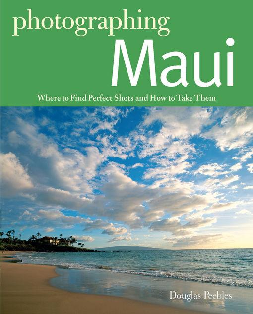 Photographing Maui: Where to Find Perfect Shots and How to Take Them EB9781581578935