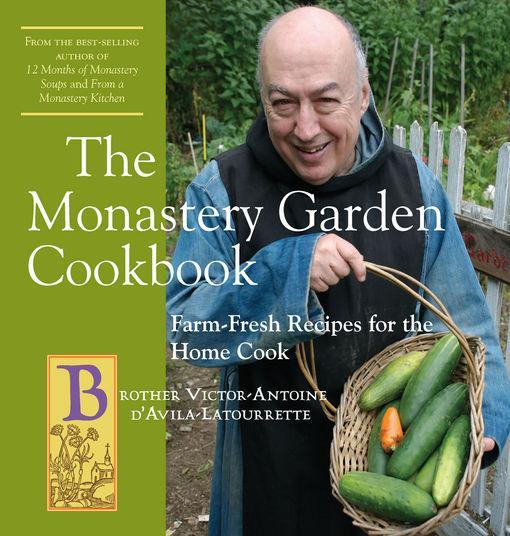 The Monastery Garden Cookbook: Farm-Fresh Recipes for the Home Cook EB9781581578980
