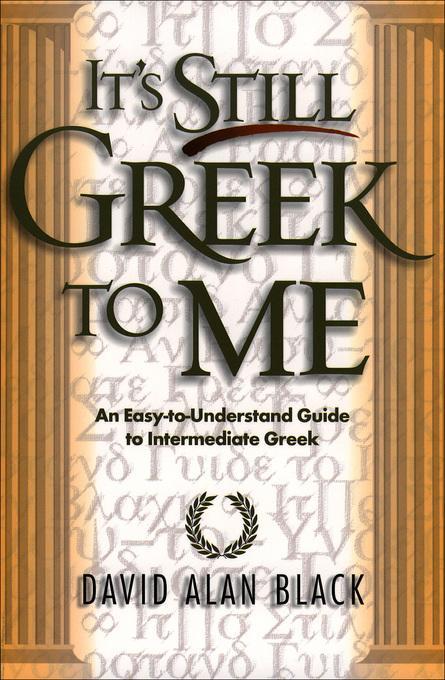 It's Still Greek to Me: An Easy-to-Understand Guide to Intermediate Greek EB9781585583164