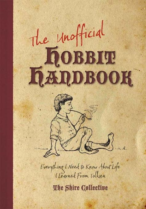 The Unofficial Hobbit Handbook: Everything I Need to Know about Life I Learned from Tolkien EB9781599636542