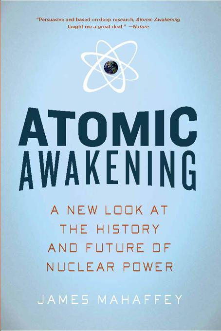 Atomic Awakening: A New Look at the History and Future of Nuclear Power EB9781605982038