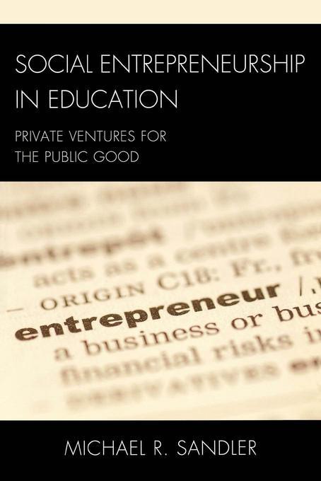 Social Entrepreneurship in Education: Private Ventures for the Public Good EB9781607093572