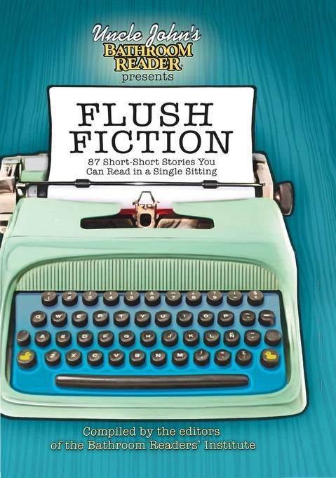 Uncle John's Bathroom Reader Presents Flush Fiction: 88 Short Short Stories You Can Read in a Single Sitting EB9781607106753