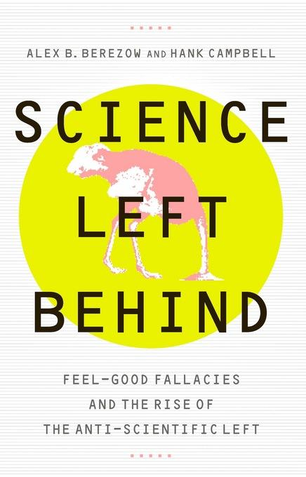 Science Left Behind: Feel-Good Fallacies and the Rise of the Anti-Scientific Left EB9781610391658