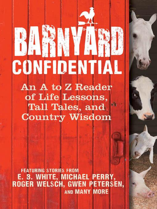 Barnyard Confidential: An A to Z Reader of Life Lessons, Tall Tales, and Country Wisdom EB9781610586719