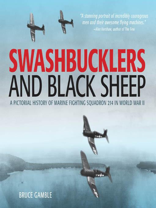 Swashbucklers and Black Sheep: A Pictorial History of Marine Fighting Squadron 214 in World War II EB9781610586900