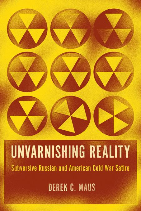 Unvarnishing Reality: Subversive Russian and American Cold War Satire EB9781611172263