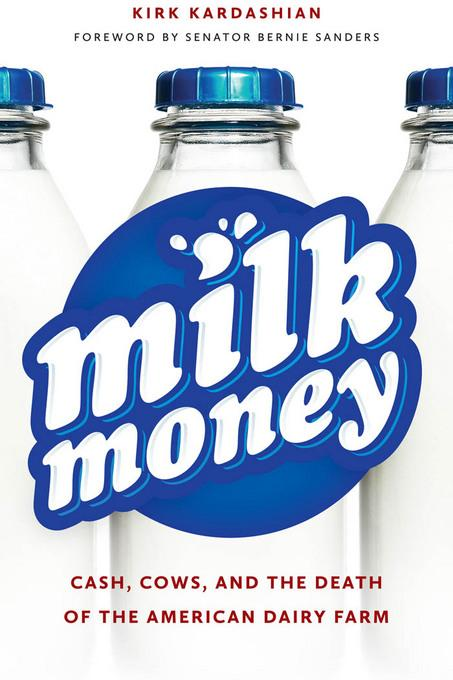 Milk Money: Cash, Cows, and the Death of the American Dairy Farm EB9781611683400