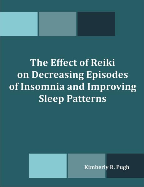 The Effect of Reiki on Decreasing Episodes of Insomnia and Improving Sleep Patterns EB9781612337890