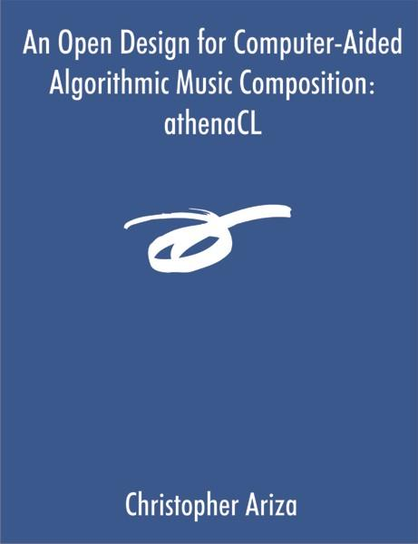 An Open Design for Computer-Aided Algorithmic Music Composition: athenaCL EB9781612337937