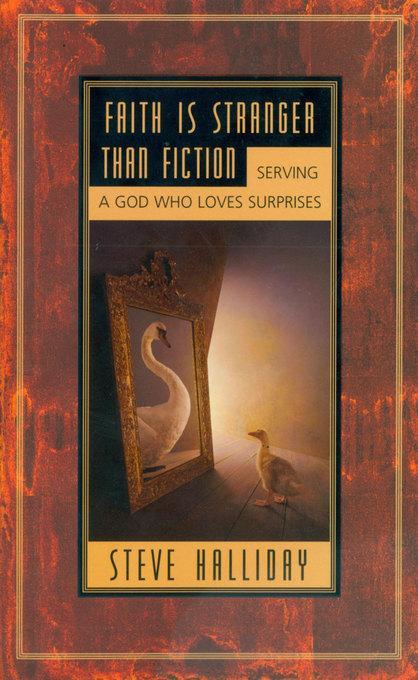 Faith is Stranger than Fiction: Serving a God Who Loves Surprises EB9781614582786