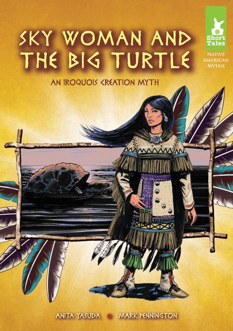 Sky Woman and the Big Turtle: An Iroquois Creation Myth eBook EB9781614788706