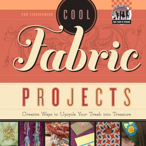 Cool Fabric Projects: Creative Ways to Upcycle Your Trash into Treasure eBook EB9781614800613