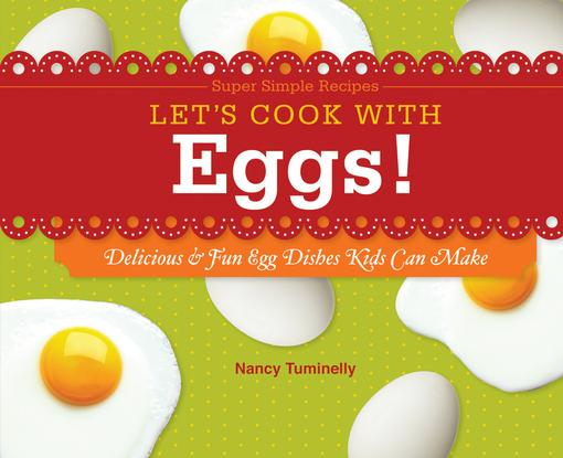 Let's Cook with Eggs!: Delicious & Fun Egg Dishes Kids Can Make eBook EB9781614801115