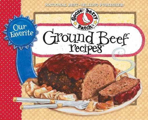 Our Favorite Ground Beef Recipes Cookbook: Looking for tasty, quick & easy ways to