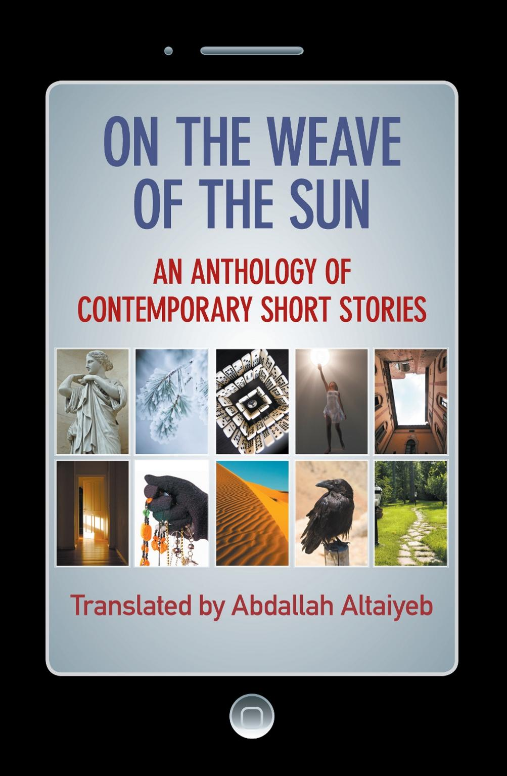 On the Weave of the Sun: An Anthology of Contemporary Short Stories by Talented Arab Writers EB9781622127634