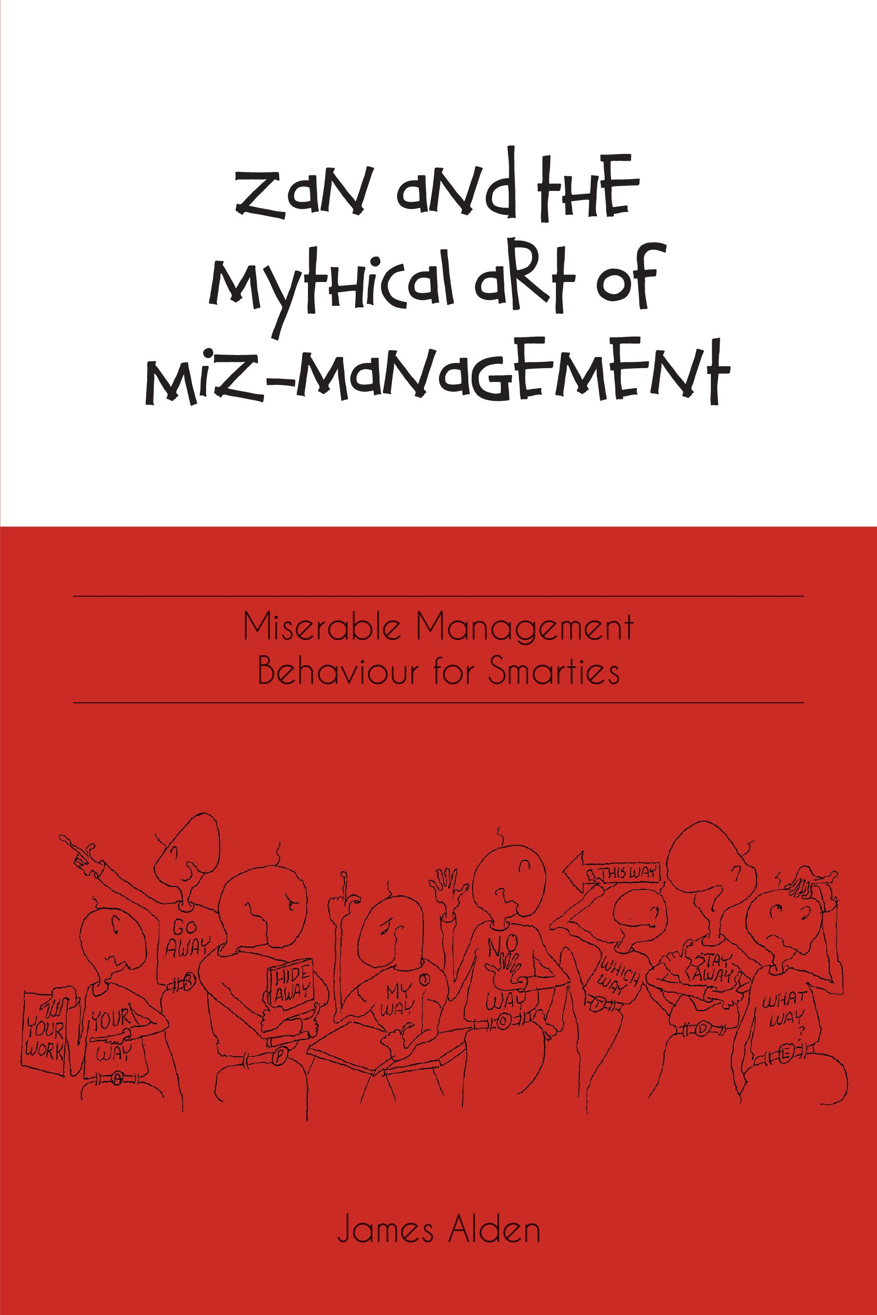 Zan and the Mythical Art of Miz-Management: Miserable Management Behaviour for Smarties EB9781770979642
