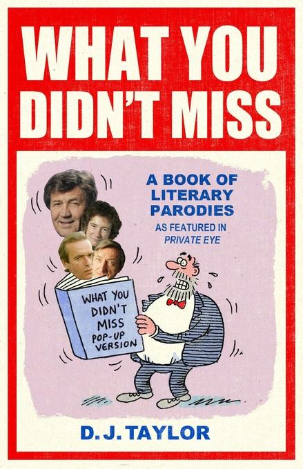 What You Didn't Miss: A Book of Literary Parodies as Featured in Private Eye EB9781780339252