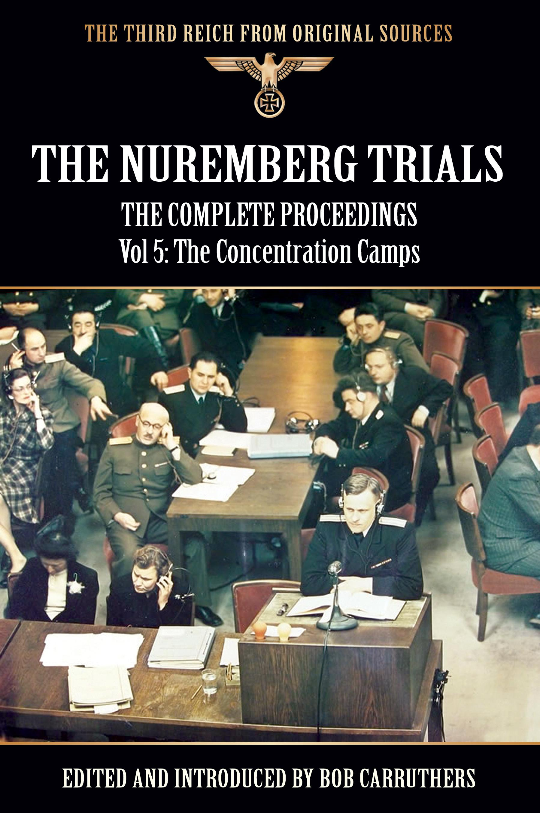 The Nuremberg Trials - The Complete Proceedings Vol 5: The Concentration Camps EB9781781580271