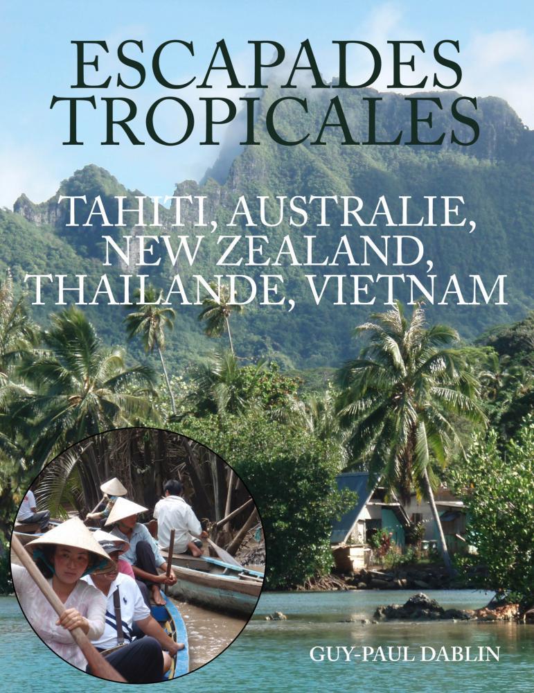 ESCAPADES TROPICALES - TAHITI, AUSTRALIE, NEW ZEALAND, THAILANDE, VIETNAM EB9781907611452
