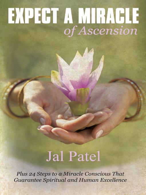 EXPECT A MIRACLE of Ascension: Plus 24 Steps to a Miracle Conscious That Guarantee Spiritual and Human Excellence EB9781452536705