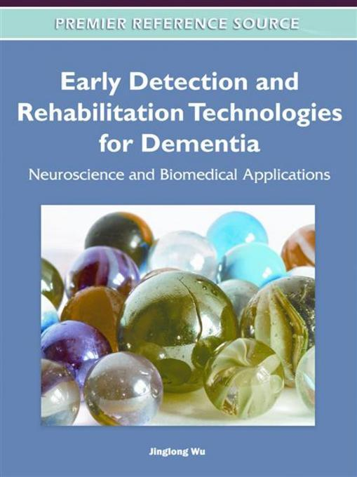 Early Detection and Rehabilitation Technologies for Dementia: Neuroscience and Biomedical Applications EB9781609605605
