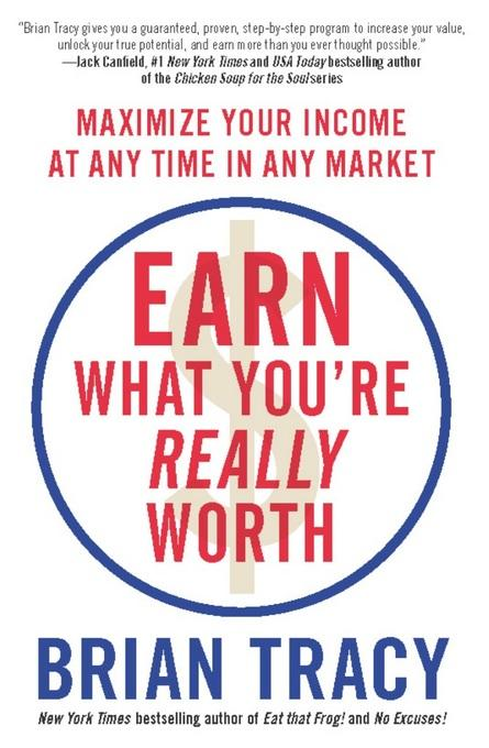 Earn What You're Really Worth: Maximize Your Income at Any Time in Any Market EB9781593156701