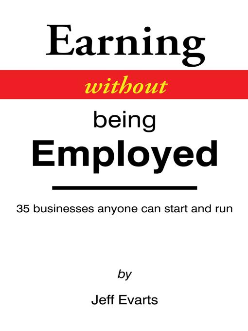 Earning without being Employed: 35 businesses anyone can start and run EB9781462067534