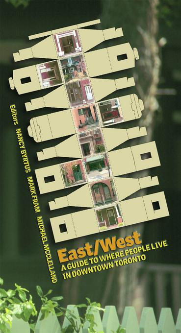 East/West: A Guide to Where People Live in Downtown Toronto EB9781770560437