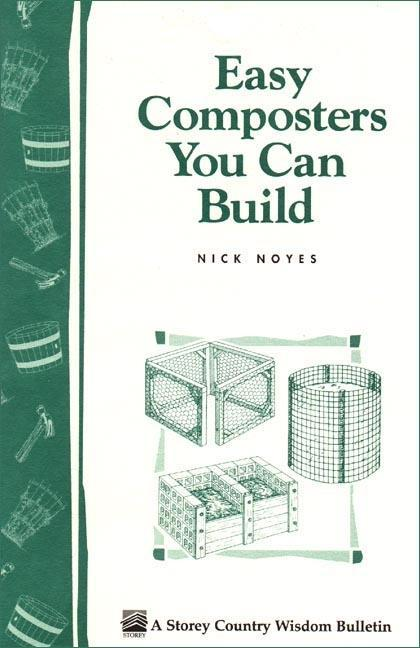 Easy Composters You Can Build: Storey's Country Wisdom Bulletin A-139 EB9781603422789